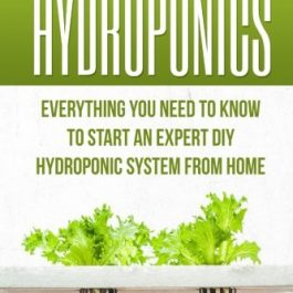 Hydroponics: Everything You Need to Know to Start an Expert DIY Hydroponic System from Home (Hydroponics For Beginners… Grow Tent Accessories