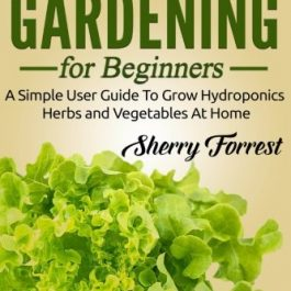 Hydroponics: Hydroponics Gardening For Beginners - A Simple User Guide To Grow Hydroponics Herbs And Vegetables At Home Grow Tent Accessories