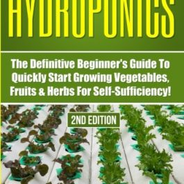 Hydroponics: The Definitive Beginner's Guide to Quickly Start Growing Vegetables, Fruits, & Herbs for Self-Sufficiency… Grow Tent Accessories